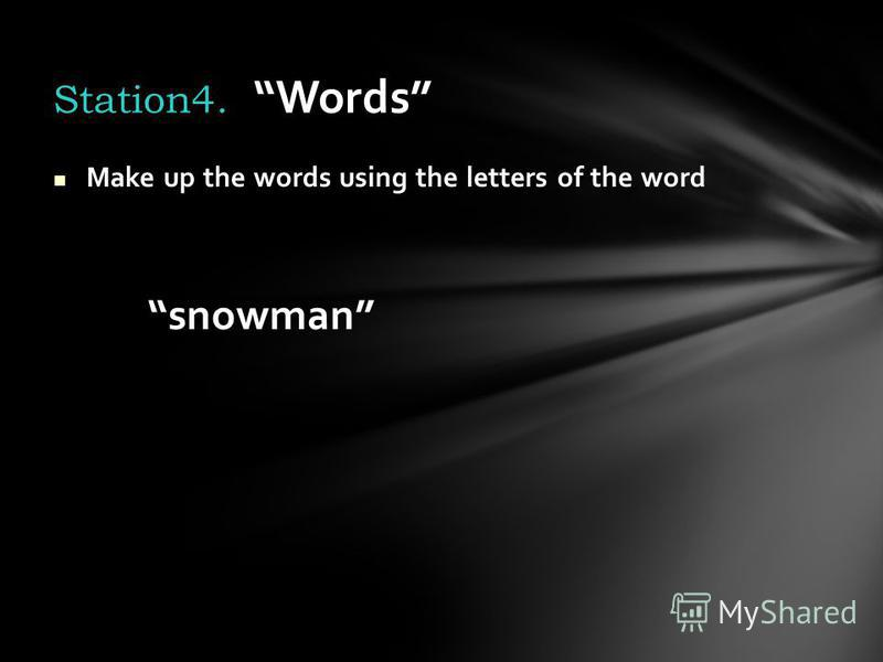 Make up the words using the letters of the word snowman Station4. Words