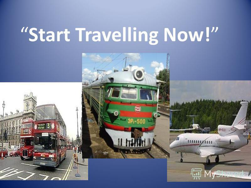 Start Travelling Now!