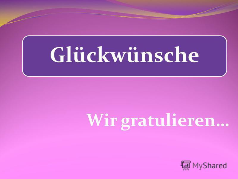 Glückwünsche Wir gratulieren…
