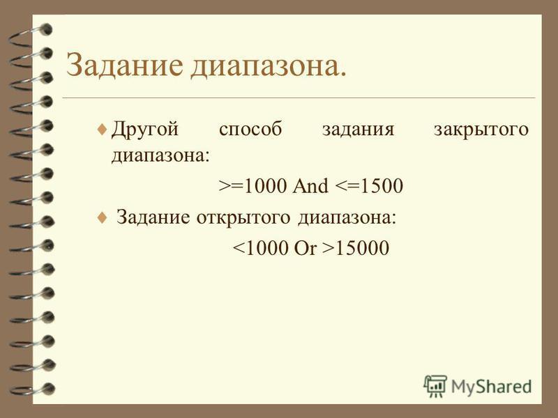 Задание диапазона. Другой способ задания закрытого диапазона: >=1000 And <=1500 Задание открытого диапазона: 15000