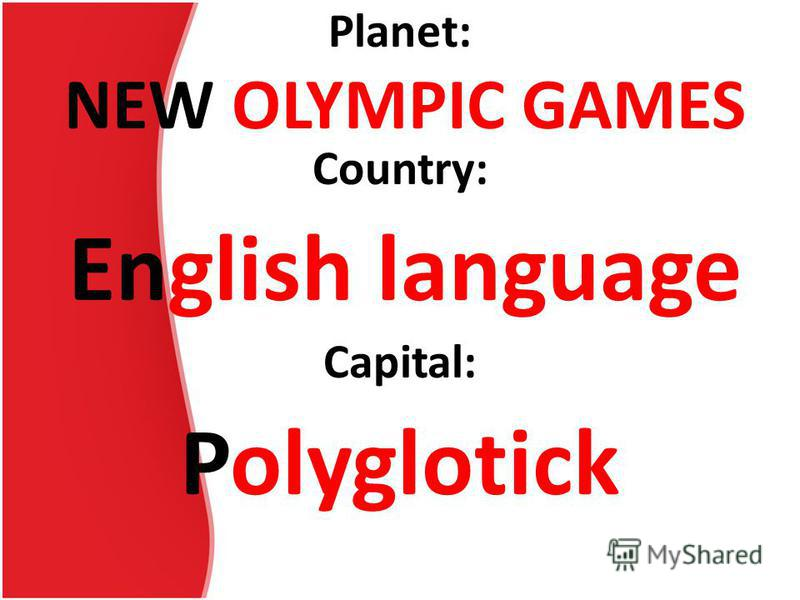 Planet: NEW OLYMPIC GAMES Country: English language Capital: Polyglotick