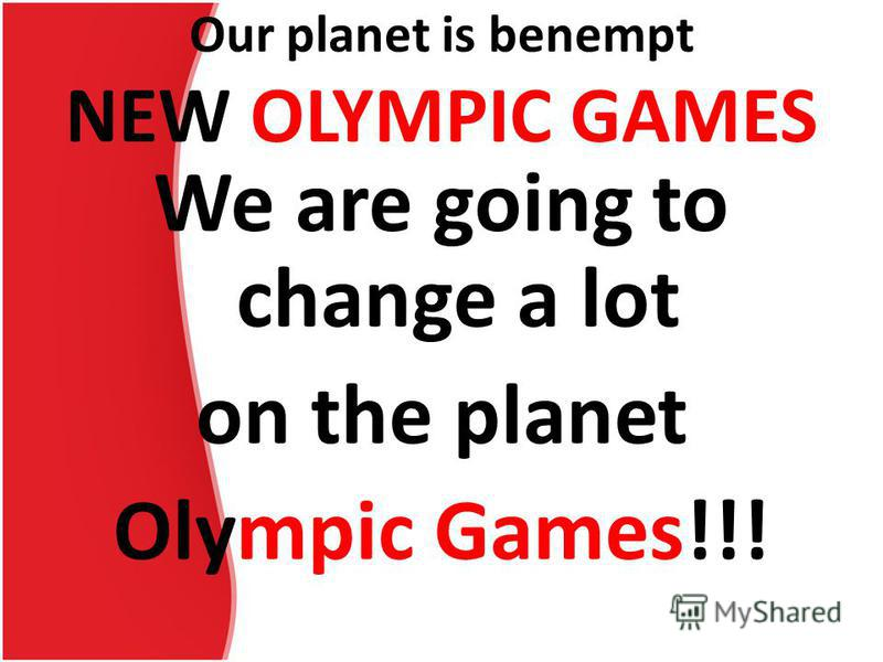 Our planet is benempt NEW OLYMPIC GAMES We are going to change a lot on the planet Olympic Games!!!
