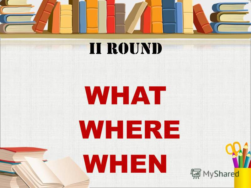 Ii round WHAT WHERE WHEN