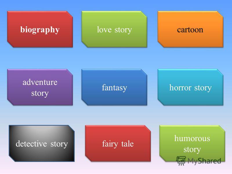 biography adventure story fantasy cartoon love story horror story detective story fairy tale humorous story