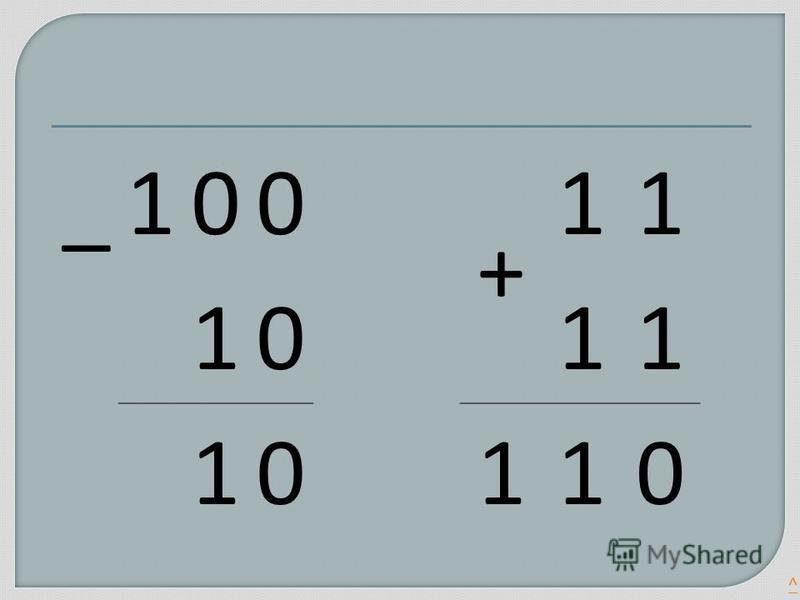 ^ _100 10 10 + 11 11 110