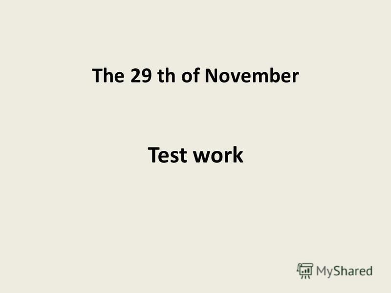 The 29 th of November Test work