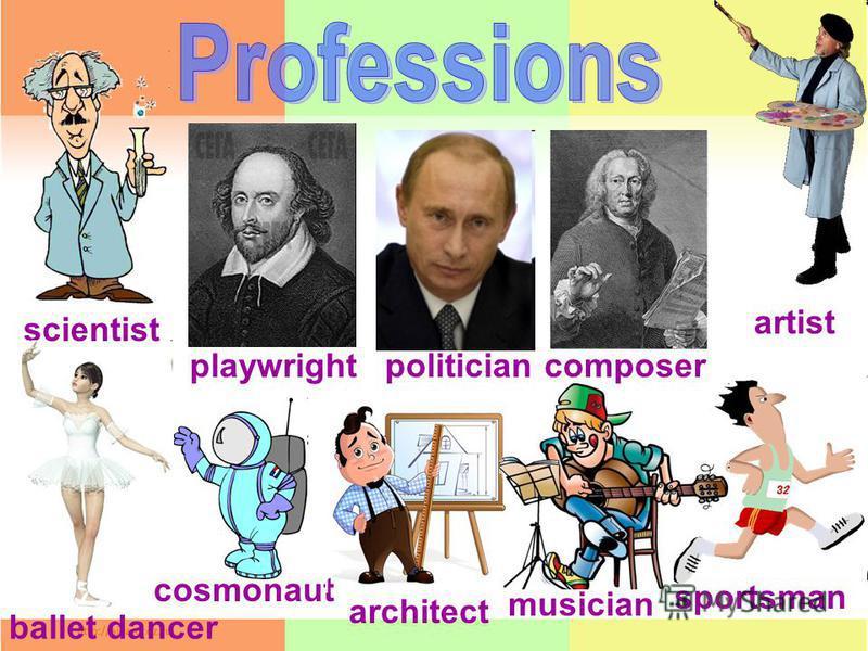 scientist playwrightpoliticiancomposer architect cosmonaut sportsman musician ballet dancer artist