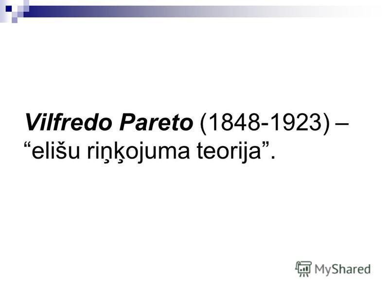 Vilfredo Pareto (1848-1923) – elišu riņķojuma teorija.