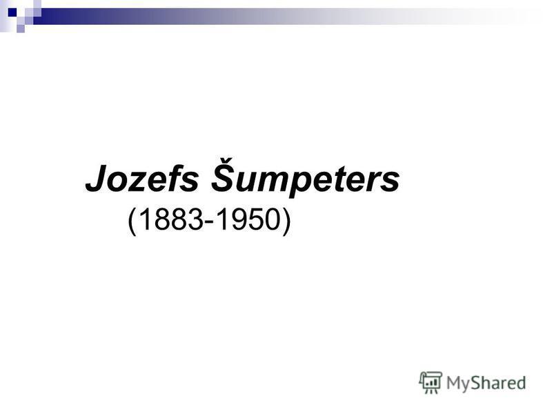 Jozefs Šumpeters (1883-1950)
