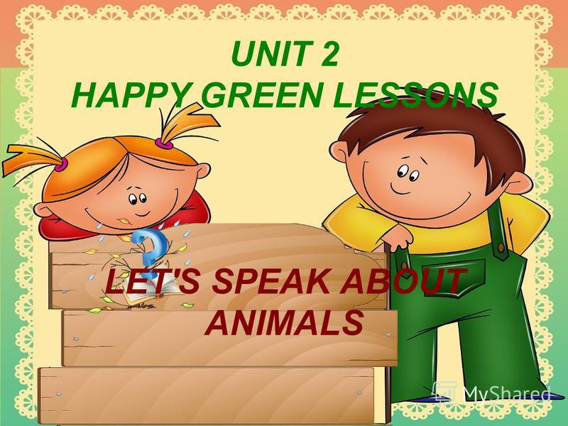 UNIT 2 HAPPY GREEN LESSONS LET'S SPEAK ABOUT ANIMALS