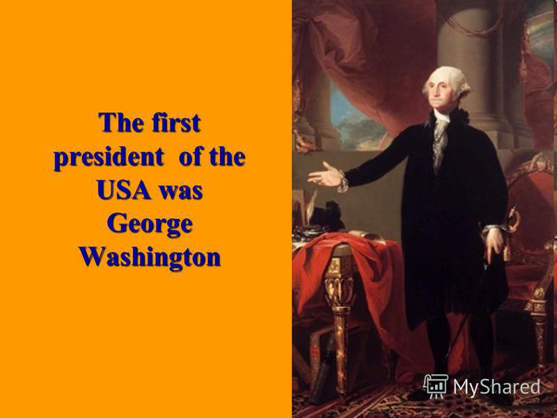 The first president of the USA was George Washington