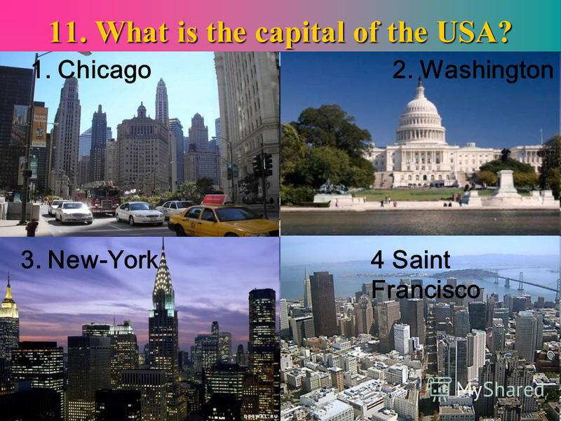 11. What is the capital of the USA? 4 Saint Francisco 2. Washington 3. New-York 1. Chicago