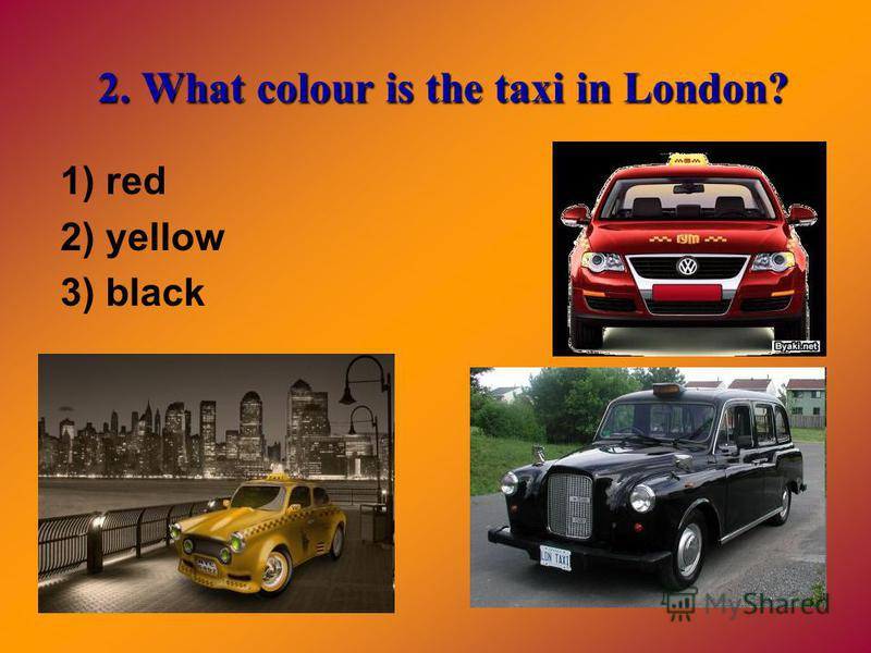 2. What colour is the taxi in London? 1) red 2) yellow 3) black