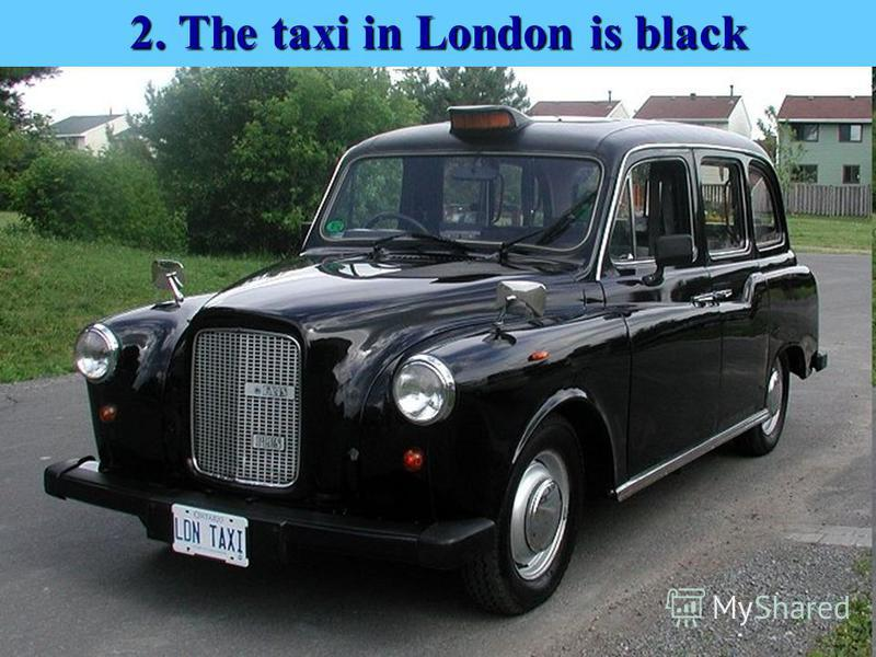 2. The taxi in London is black