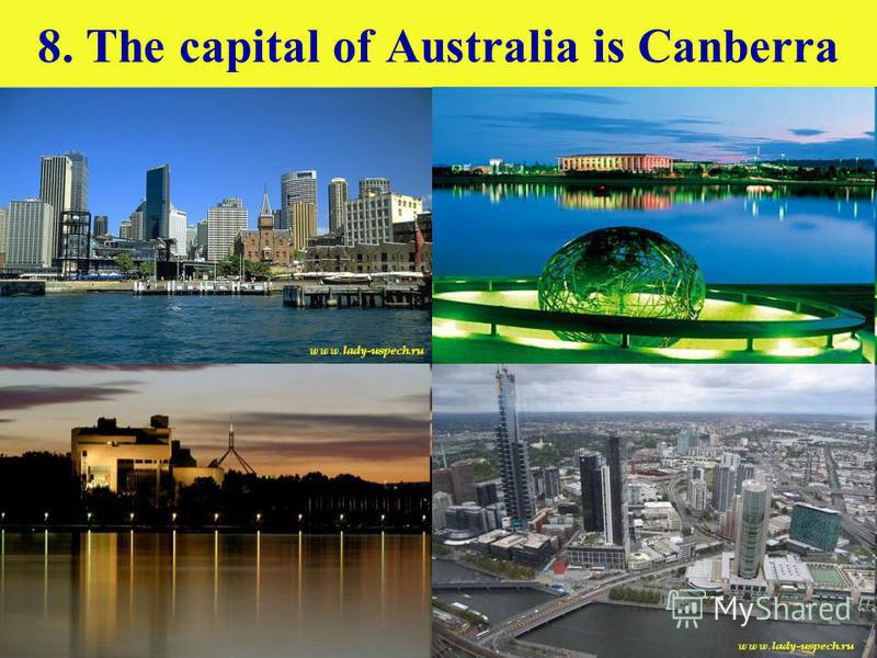 8. The capital of Australia is Canberra