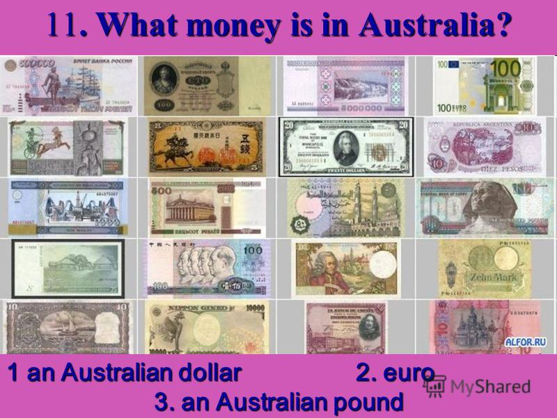 11. What money is in Australia? 1 an Australian dollar 2. euro 3. an Australian pound