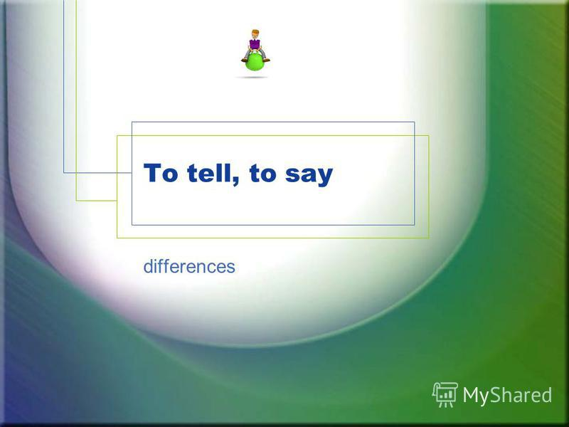 To tell, to say differences