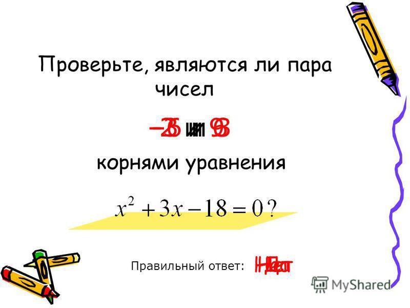 Проверьте, являются ли пара чисел Правильный ответ: -6 и 3 корнями уравнения Да Нет -2 и 9 Нет -3 и 6