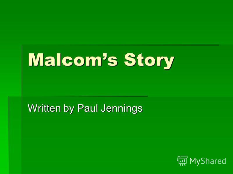 Malcoms Story Written by Paul Jennings