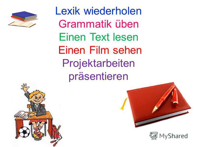 Lexik wiederholen Grammatik üben Einen Text lesen Einen Film sehen Projektarbeiten präsentieren