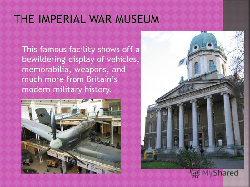 This famous facility shows off a bewildering display of vehicles, memorabilia, weapons, and much more from Britains modern military history.