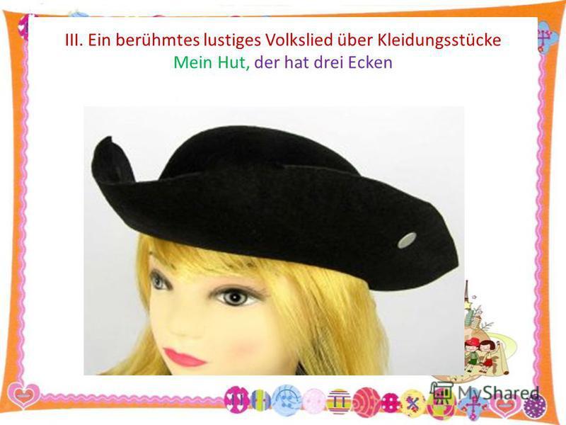 III. Ein berühmtes lustiges Volkslied über Kleidungsstücke Mein Hut, der hat drei Ecken