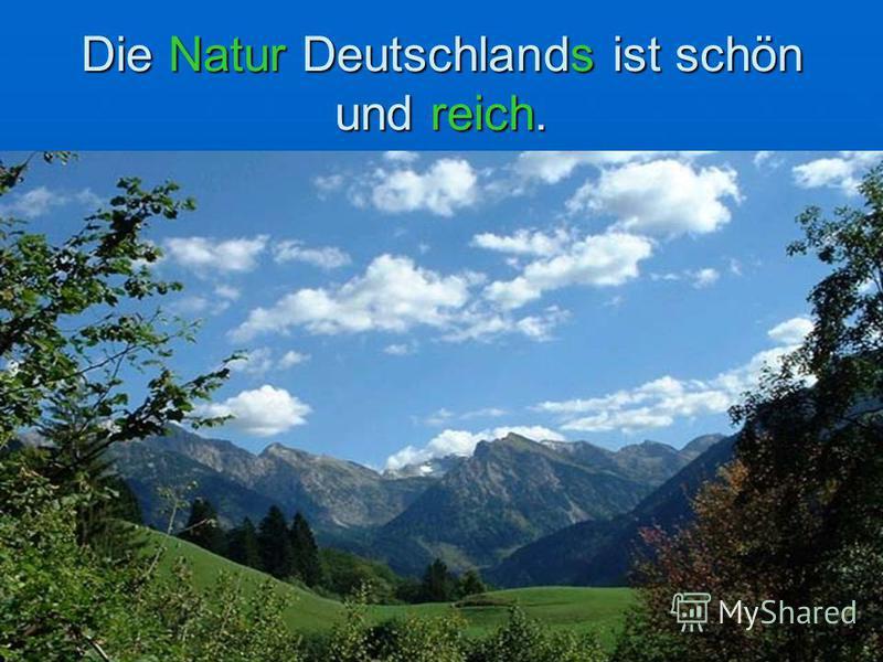 Die Natur Deutschlands ist schön und reich.