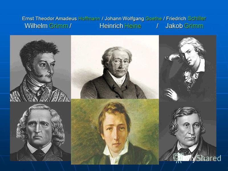 Ernst Theodor Amadeus Hoffmann / Johann Wolfgang Goethe / Friedrich Schiller Wilhelm Grimm / Heinrich Heine / Jakob Grimm