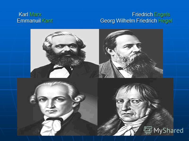 Karl Marx Friedrich Engels Emmanuil Kant Georg Wilhelm Friedrich Hegel
