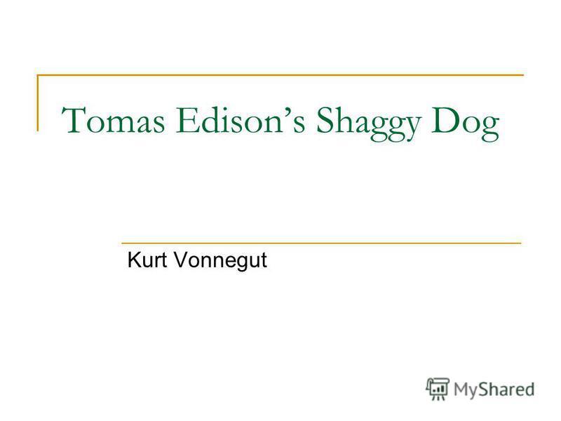 Tomas Edisons Shaggy Dog Kurt Vonnegut