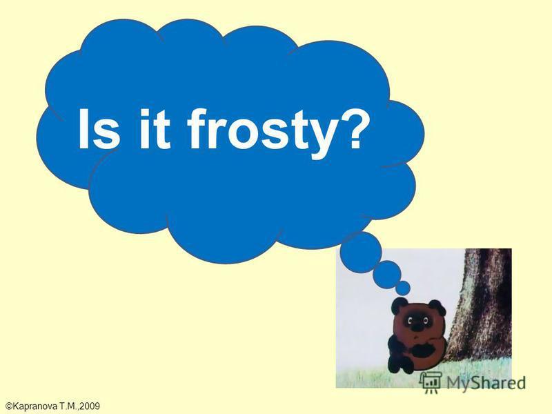 Is it frosty? ©Kapranova T.M.,2009