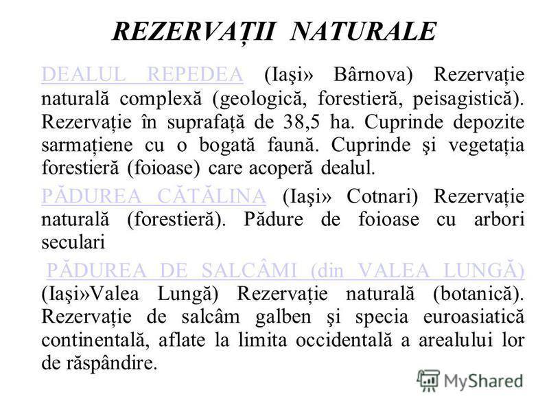 REZERVAŢII NATURALE DEALUL REPEDEADEALUL REPEDEA (Iaşi» Bârnova) Rezervaţie naturală complexă (geologică, forestieră, peisagistică). Rezervaţie în suprafaţă de 38,5 ha. Cuprinde depozite sarmaţiene cu o bogată faună. Cuprinde şi vegetaţia forestieră
