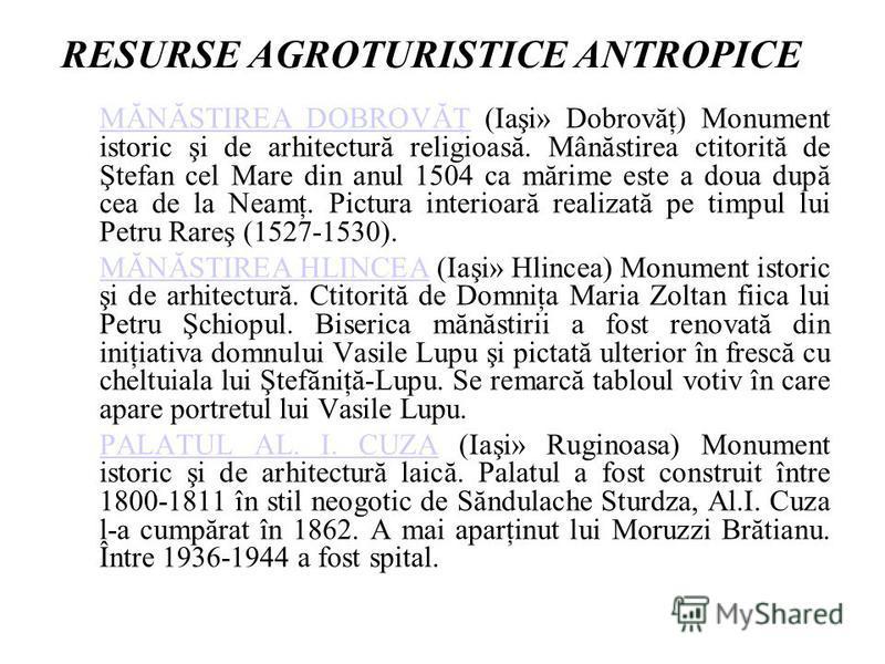 RESURSE AGROTURISTICE ANTROPICE MĂNĂSTIREA DOBROVĂŢMĂNĂSTIREA DOBROVĂŢ (Iaşi» Dobrovăţ) Monument istoric şi de arhitectură religioasă. Mânăstirea ctitorită de Ştefan cel Mare din anul 1504 ca mărime este a doua după cea de la Neamţ. Pictura interioar