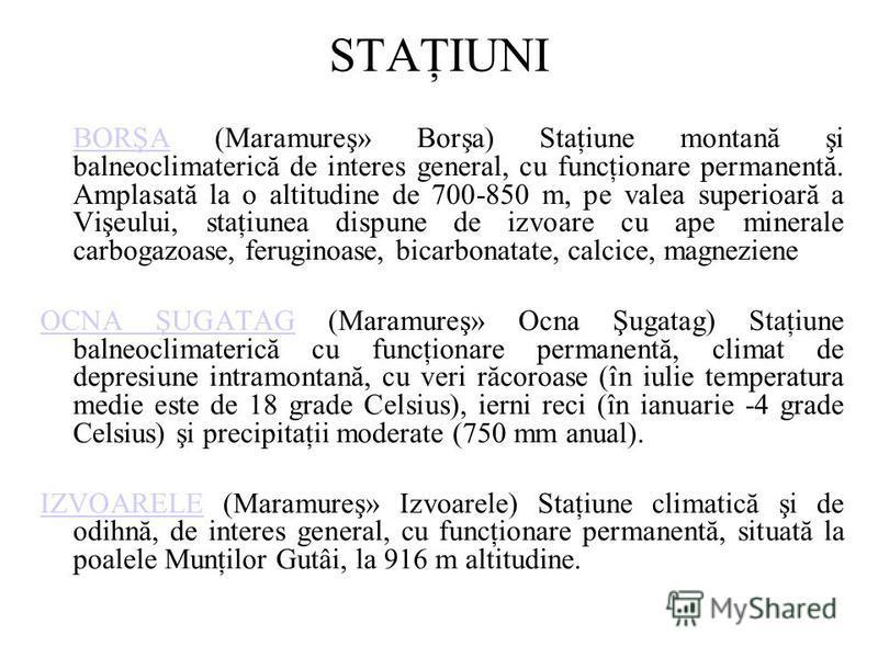 STAŢIUNI BORŞA (Maramureş» Borşa) Staţiune montană şi balneoclimaterică de interes general, cu funcţionare permanentă. Amplasată la o altitudine de 700-850 m, pe valea superioară a Vişeului, staţiunea dispune de izvoare cu ape minerale carbogazoase,