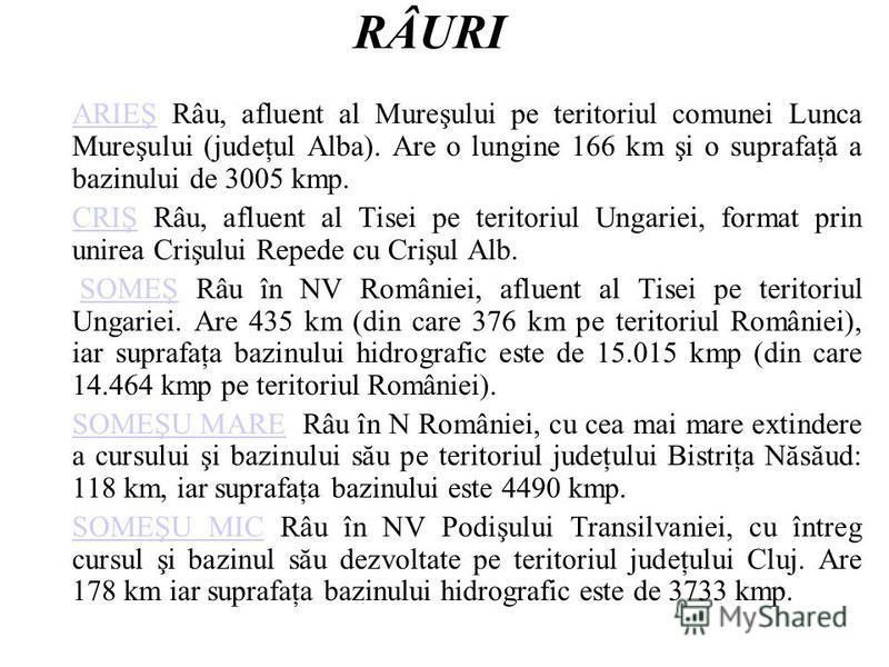 RÂURI ARIEŞARIEŞ Râu, afluent al Mureşului pe teritoriul comunei Lunca Mureşului (judeţul Alba). Are o lungine 166 km şi o suprafaţă a bazinului de 3005 kmp. CRIŞCRIŞ Râu, afluent al Tisei pe teritoriul Ungariei, format prin unirea Crişului Repede cu