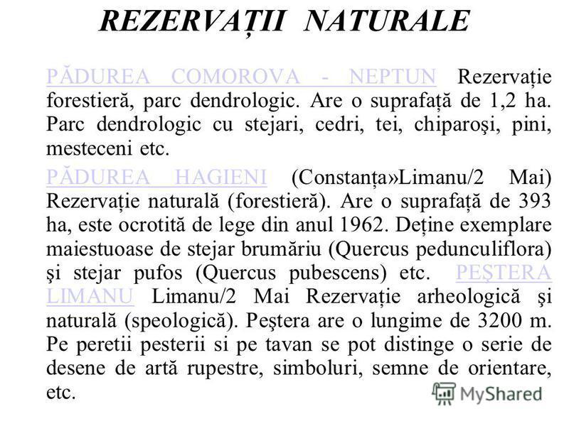 REZERVAŢII NATURALE PĂDUREA COMOROVA - NEPTUNPĂDUREA COMOROVA - NEPTUN Rezervaţie forestieră, parc dendrologic. Are o suprafaţă de 1,2 ha. Parc dendrologic cu stejari, cedri, tei, chiparoşi, pini, mesteceni etc. PĂDUREA HAGIENIPĂDUREA HAGIENI (Consta