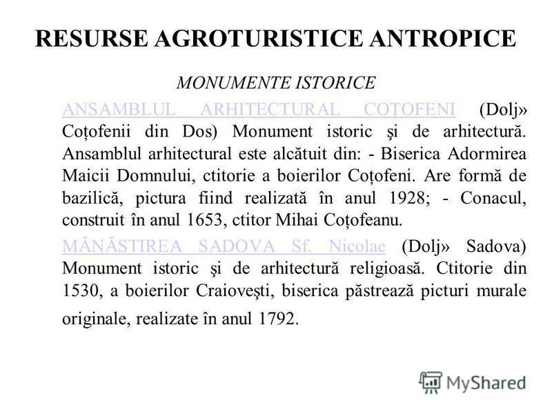RESURSE AGROTURISTICE ANTROPICE MONUMENTE ISTORICE ANSAMBLUL ARHITECTURAL COŢOFENIANSAMBLUL ARHITECTURAL COŢOFENI (Dolj» Coţofenii din Dos) Monument istoric şi de arhitectură. Ansamblul arhitectural este alcătuit din: - Biserica Adormirea Maicii Domn