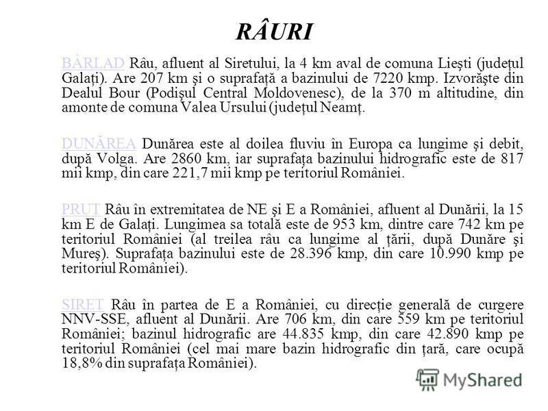 RÂURI BÂRLADBÂRLAD Râu, afluent al Siretului, la 4 km aval de comuna Lieşti (judeţul Galaţi). Are 207 km şi o suprafaţă a bazinului de 7220 kmp. Izvorăşte din Dealul Bour (Podişul Central Moldovenesc), de la 370 m altitudine, din amonte de comuna Val