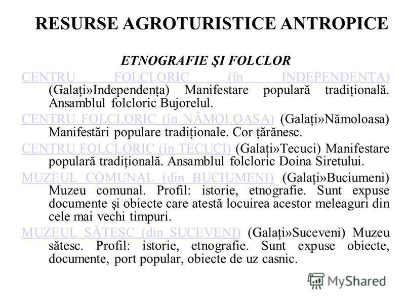 RESURSE AGROTURISTICE ANTROPICE ETNOGRAFIE ŞI FOLCLOR CENTRU FOLCLORIC (în INDEPENDENŢA) CENTRU FOLCLORIC (în INDEPENDENŢA) (Galaţi»Independenţa) Manifestare populară tradiţională. Ansamblul folcloric Bujorelul. CENTRU FOLCLORIC (în NĂMOLOASA)CENTRU