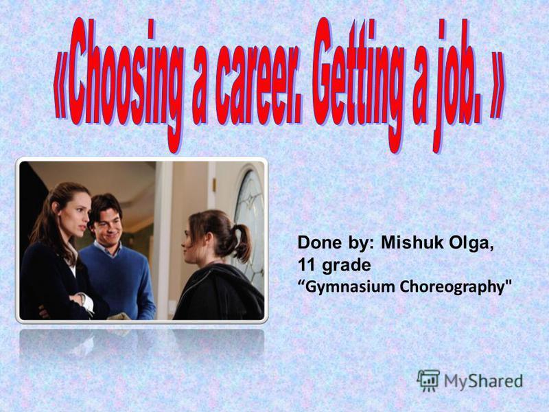 Done by: Mishuk Olga, 11 grade Gymnasium Choreography