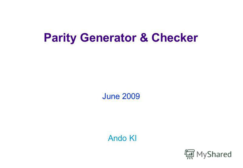 Parity Generator & Checker Ando KI June 2009