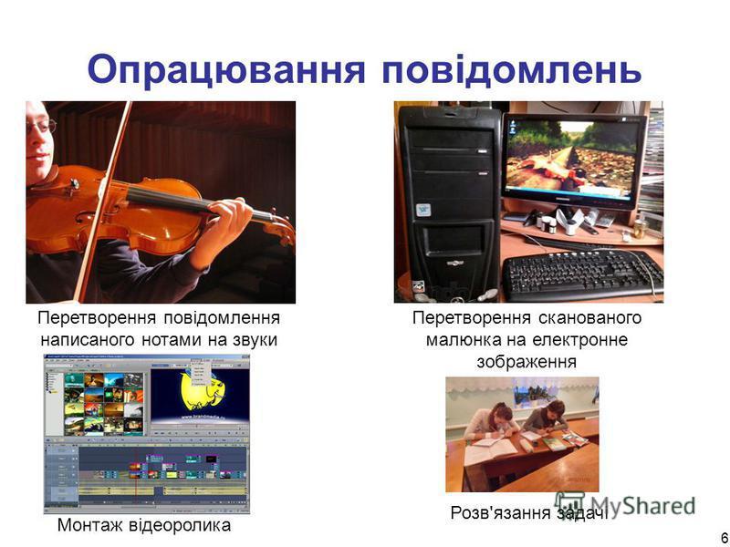 6 Опрацювання повідомлень Перетворення повідомлення написаного нотами на звуки Перетворення сканованого малюнка на електронне зображення Монтаж відеоролика Розв'язання задачі