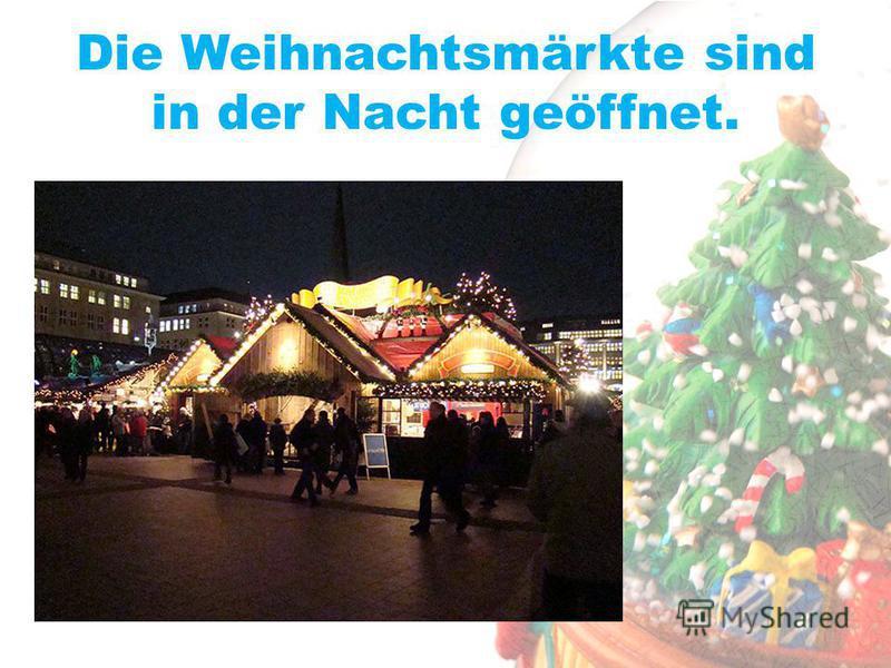 Die Weihnachtsmärkte sind in der Nacht geöffnet.