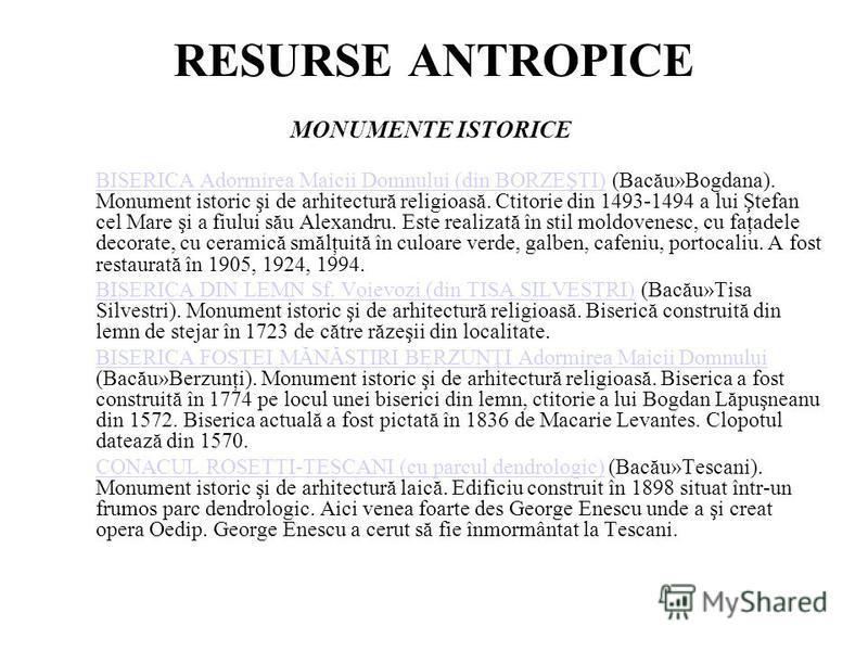 RESURSE ANTROPICE MONUMENTE ISTORICE BISERICA Adormirea Maicii Domnului (din BORZEŞTI)BISERICA Adormirea Maicii Domnului (din BORZEŞTI) (Bacău»Bogdana). Monument istoric şi de arhitectură religioasă. Ctitorie din 1493-1494 a lui Ştefan cel Mare şi a