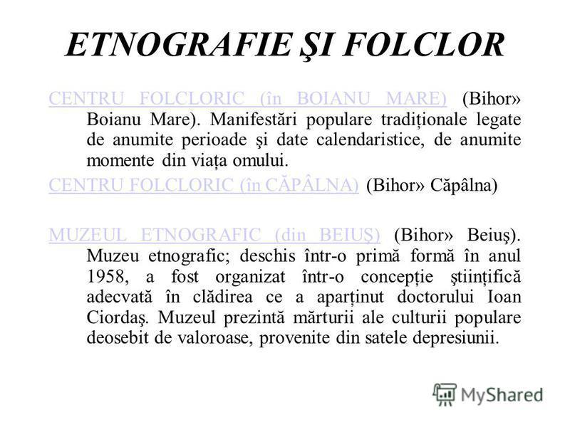 ETNOGRAFIE ŞI FOLCLOR CENTRU FOLCLORIC (în BOIANU MARE)CENTRU FOLCLORIC (în BOIANU MARE) (Bihor» Boianu Mare). Manifestări populare tradiţionale legate de anumite perioade şi date calendaristice, de anumite momente din viaţa omului. CENTRU FOLCLORIC