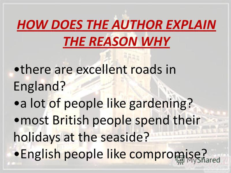 HOW DOES THE AUTHOR EXPLAIN THE REASON WHY there are excellent roads in England? a lot of people like gardening? most British people spend their holidays at the seaside? English people like compromise?