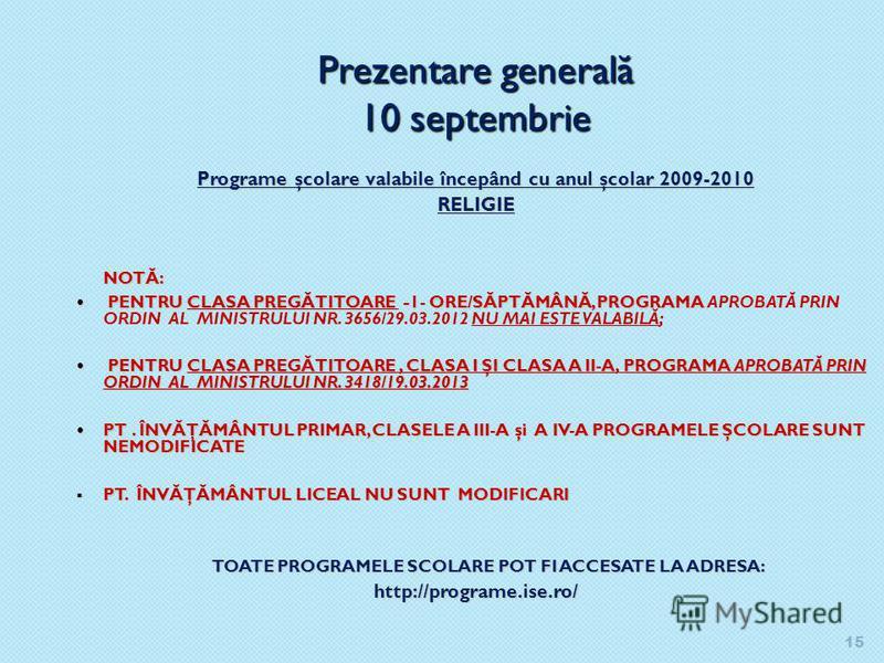 15 Prezentare general ă 10 septembrie Programe şcolare valabile începând cu anul şcolar 2009-2010 RELIGIE NOTĂ: PENTRU CLASA PREGĂTITOARE -1- ORE/SĂPTĂMÂNĂ, PROGRAMA PENTRU CLASA PREGĂTITOARE -1- ORE/SĂPTĂMÂNĂ, PROGRAMA APROBATĂ PRIN ORDIN AL MINISTR