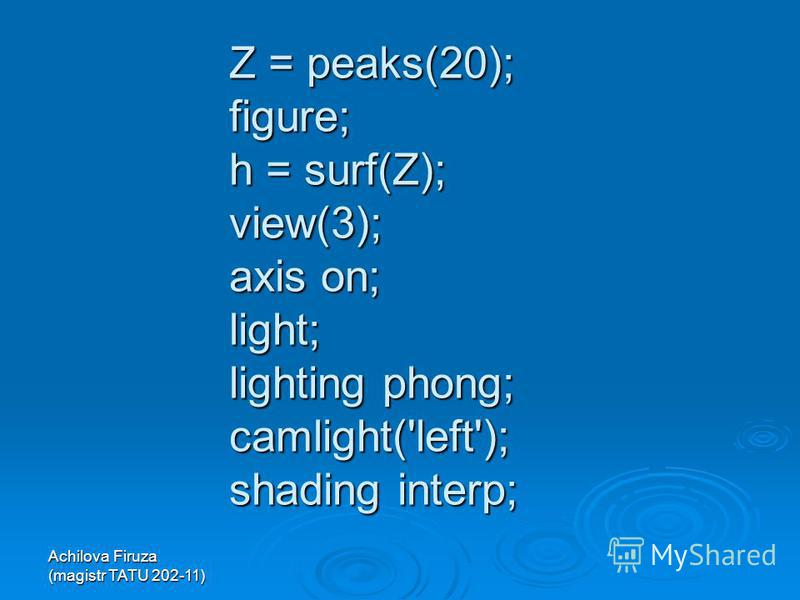 Z = peaks(20); figure; h = surf(Z); view(3); axis on; light; lighting phong; camlight('left'); shading interp;