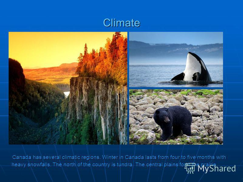Climate Canada has several climatic regions. Winter in Canada lasts from four to five months with heavy snowfalls. The north of the country is tundra. The central plains form the prairie. Canada has several climatic regions. Winter in Canada lasts fr