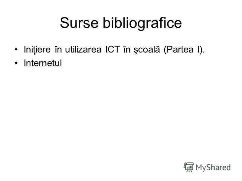 Surse bibliografice Iniţiere în utilizarea ICT în şcoală (Partea I). Internetul
